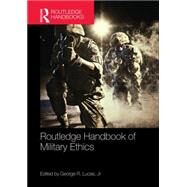 Routledge Handbook of Military Ethics by Lucas, Jr.; George R., 9780415743686