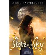 Stone in the Sky by Castellucci, Cecil, 9781250073686