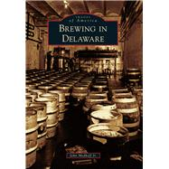 Brewing in Delaware by Medkeff, John, Jr., 9781467123686