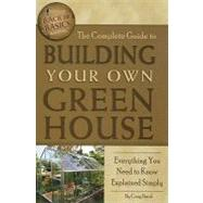 The Complete Guide to Building Your Own Greenhouse: Everything You Need to Know Explained Simply by Atlantic Publishing Company, 9781601383686