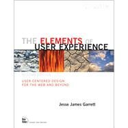 The Elements of User Experience User-Centered Design for the Web and Beyond by Garrett, Jesse James, 9780321683687