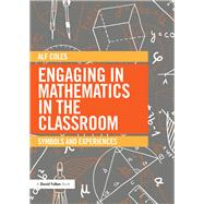 Engaging in Mathematics in the Classroom: Symbols and experiences by Coles; Alf, 9780415733687