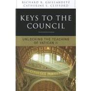 Keys to the Council : Unlocking the Teaching of Vatican II by Gaillardetz, Richard R.; Clifford, Catherine E., 9780814633687