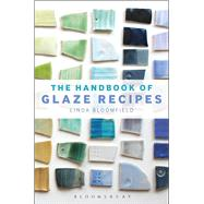 The Handbook of Glaze Recipes Glazes and Clay Bodies by Bloomfield, Linda, 9781408183687