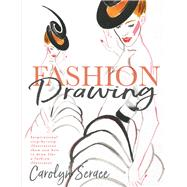 Fashion Drawing Inspirational Step-by-Step Illustrations Show You How to Draw Like a Fashion Illustrator by Scrace, Carolyn, 9781912233687