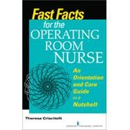 Fast Facts for the Operating Room Nurse: An Orientation and Care Guide in a Nutshell by Criscitelli, Theresa, RN, 9780826123688