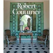 Robert Couturier: Designing Paradises by Couturier, Robert; Mckeough, Tim; Street-Porter, Tim; Roehm, Carolyne; Weber, Caroline (AFT), 9780847843688