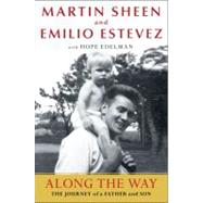 Along the Way : The Journey of a Father and Son by Sheen, Martin; Estevez, Emilio; Edelman, Hope, 9781451643688
