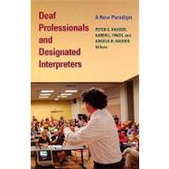 Deaf Professionals and Designated Interpreters : A New Paradigm by Hauser, Peter C., 9781563683688