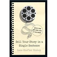 Sell Your Story in a Single Sentence by Bishop, Lane Shefter, 9781581573688