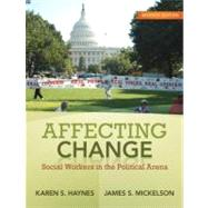 Affecting Change Social Workers in the Political Arena by Haynes, Karen S.; Mickelson, James S., 9780205763689