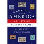 A History of America in Thirty-six Postage Stamps by West, Chris, 9781250043689