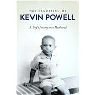 The Education of Kevin Powell A Boy's Journey into Manhood by Powell, Kevin, 9781439163689