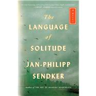 The Language of Solitude A Novel by Sendker, Jan-Philipp, 9781476793689
