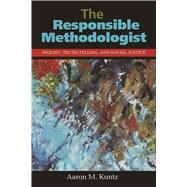 The Responsible Methodologist: Inquiry, Truth-Telling, and Social Justice by Kuntz; Aaron M., 9781611323689