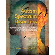 Autism Spectrum Disorders Foundations, Characteristics, and Effective Strategies, Pearson eText with Loose-Leaf Version -- Access Card Package by Boutot, E. Amanda, 9780133833690
