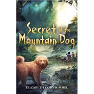 Secret of the Mountain Dog by Kimmel, Elizabeth Cody, 9780545603690