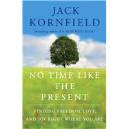 No Time Like the Present Finding Freedom, Love, and Joy Right Where You Are by Kornfield, Jack, 9781451693690
