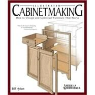 Illustrated Cabinetmaking : How to Design and Construct Furniture That Works by Unknown, 9781565233690