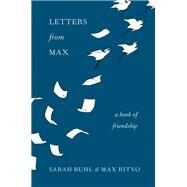 Letters from Max by Ruhl, Sarah; Ritvo, Max, 9781571313690