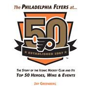 The Philadelphia Flyers at 50 by Greenberg, Jay; Snider, Ed (CON), 9781629373690