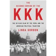 The Second Coming of the Kkk by Gordon, Linda, 9781631493690