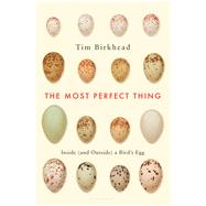 The Most Perfect Thing Inside (and Outside) a Bird�s Egg by Birkhead, Tim, 9781632863690