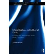 Ethnic Relations in Post-Soviet Russia: Russians and Non-Russians in the North Caucasus by Foxall; Andrew, 9780415833691