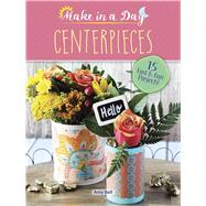 Make in a Day: Centerpieces by Bell, Amy, 9780486813691