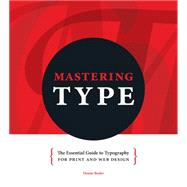 Mastering Type: The Essential Guide to Typography for Print and Web Design by Bosler, Denise, 9781440313691