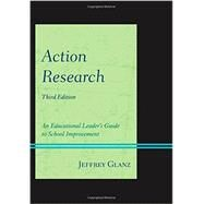 Action Research: An Educational Leader's Guide to School Improvement by Glanz, Jeffrey, 9781442223691