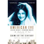 American Eve : Evelyn Nesbit, Stanford White, the Birth of the It Girl, and the Crime of the Century by Uruburu, Paula, 9781594483691