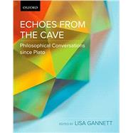 Echoes from the Cave Philosophical Conversations since Plato by Gannett, Lisa, 9780195433692