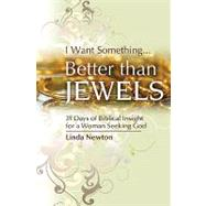 Better Than Jewels : 31 Days of Biblical Insight for a Woman Seeking God by Newton, Linda, 9781593173692