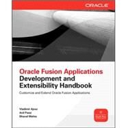 Oracle Fusion Applications Development and Extensibility Handbook by Ajvaz, Vladimir; Passi, Anil; Mehta, Dhaval, 9780071743693