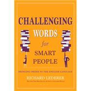 Challenging Words for Smart People: Bringing Order to the English Language by Lederer, Richard, 9781936863693