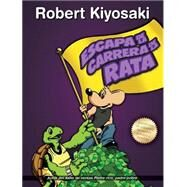 Escape de la carrera de la rata / Rich Dad's Escape from the Rat Race: C¢mo Convertirse En Un Ni¤o Rico Por Seguir El Consejo Del Padre Rico / How to Become a Rich Kid by Following Rich Dad's Advice by Kiyosaki, Robert, 9786071133694