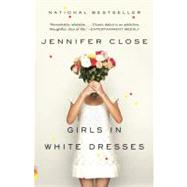 Girls in White Dresses by Close, Jennifer, 9780307743695