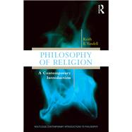 Philosophy of Religion: A Contemporary Introduction by Yandell; Keith E., 9780415963695
