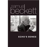 Echo's Bones by Beckett, Samuel; Nixon, Mark, 9780802123695