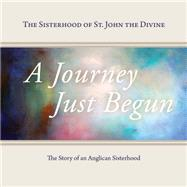 A Journey Just Begun by Sisterhood of St. John the Divine; Harris, Laura, 9781459723696