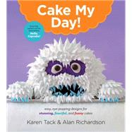 Cake My Day! by Tack, Karen; Richardson, Alan, 9780544263697