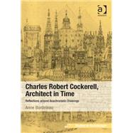 Charles Robert Cockerell, Architect in Time: Reflections around Anachronistic Drawings by Bordeleau,Anne, 9781409453697