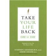 Take Your Life Back Day by Day by Arterburn, Stephen; Stoop, David, Ph.D., 9781496413697
