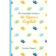 Her Ladyship's Guide to the Queen's English by Taggart, Caroline, 9781849943697
