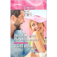 Holiday with the Millionaire by Wilson, Scarlet, 9780373743698