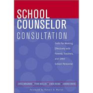 School Counselor Consultation : Skills for Working Effectively with Parents, Teachers, and Other School Personnel by Brigman, Greg; Mullis, Fran; Webb, Linda; White, Joanna F.; Myrick, Robert D., 9780471683698