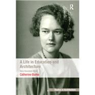 A Life in Education and Architecture: Mary Beaumont Medd by Burke,Catherine, 9781138253698