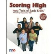 Scoring Higher Iowa Tests of Basic Skills Grade 6: A Test Prep Program for Itbs, Now With Science by , 9780076043699