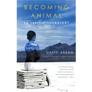 Becoming Animal by Abram, David, 9780375713699